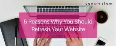 5 Reasons Why You Should Refresh Your Website
