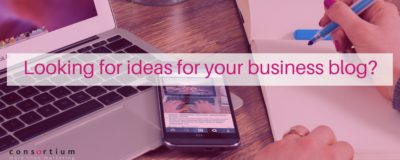 Looking for ideas for your business blog?