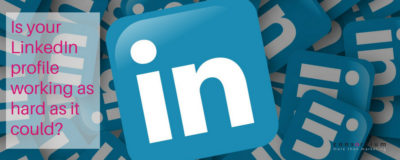 Is your LinkedIn profile working as hard as it could?