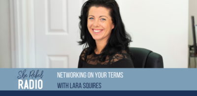 Networking on your Terms with Lara Squires (podcast)